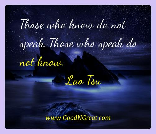 Lao Tsu Best Quotes  - Those who know do not speak. Those who speak do not