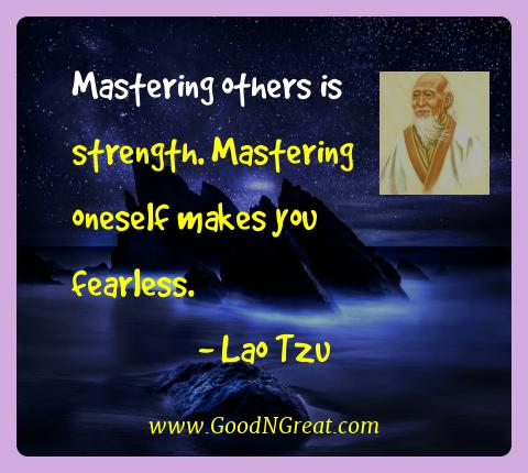 Lao Tzu Best Quotes  - Mastering others is strength. Mastering oneself makes you