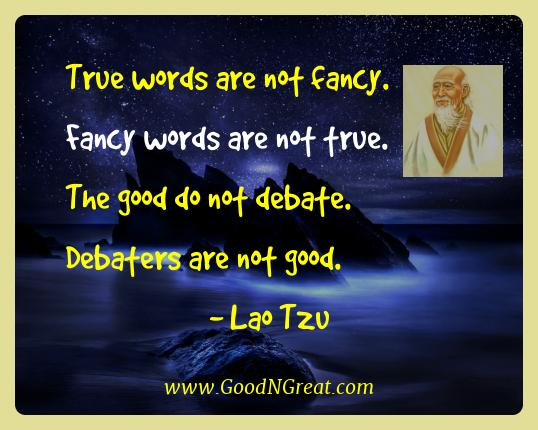 Lao Tzu Best Quotes  - True words are not fancy. Fancy words are not true. The