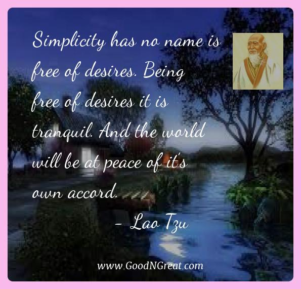 Lao Tzu Best Quotes  - Simplicity has no name is free of desires. Being free of