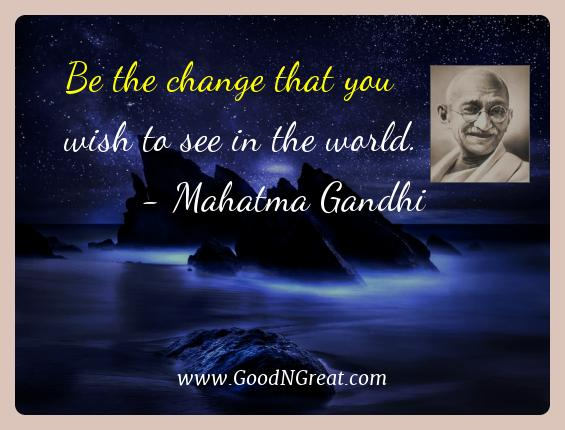 Mahatma Gandhi Best Quotes  - Be the change that you wish to see in the
