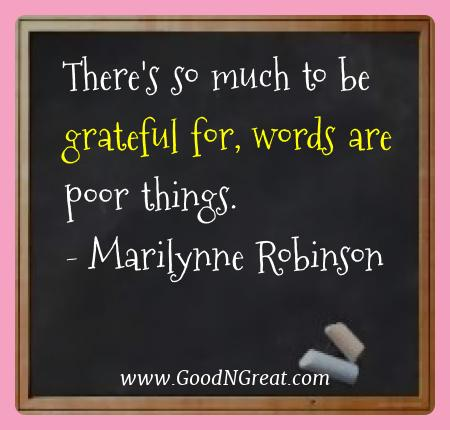 Marilynne Robinson Best Quotes  - There's so much to be grateful for, words are poor