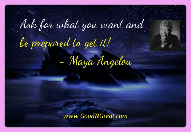 Maya Angelou Best Quotes  - Ask for what you want and be prepared to get