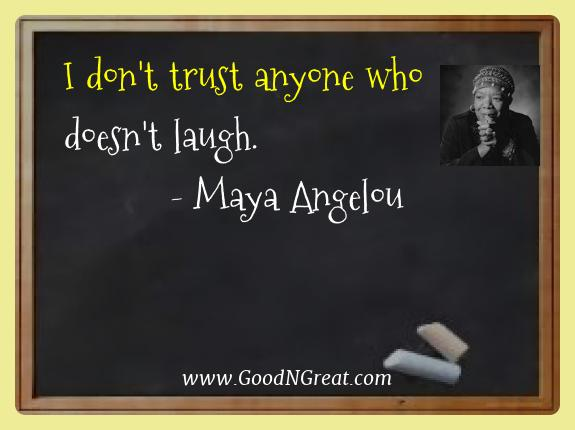 Maya Angelou Best Quotes  - I don't trust anyone who doesn't