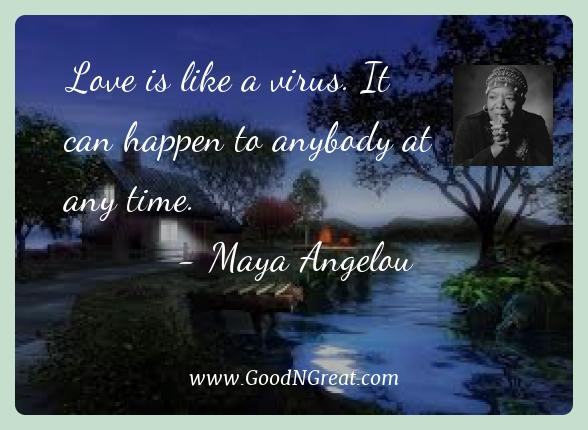 Maya Angelou Best Quotes  - Love is like a virus. It can happen to anybody at any