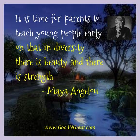Maya Angelou Best Quotes  - It is time for parents to teach young people early on that
