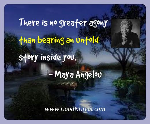 Maya Angelou Best Quotes  - There is no greater agony than bearing an untold story