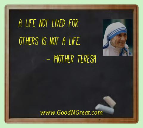 Mother Teresa Best Quotes  - A life not lived for others is not a