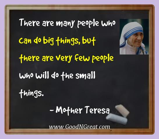 Mother Teresa Best Quotes  - There are many people who can do big things, but there are