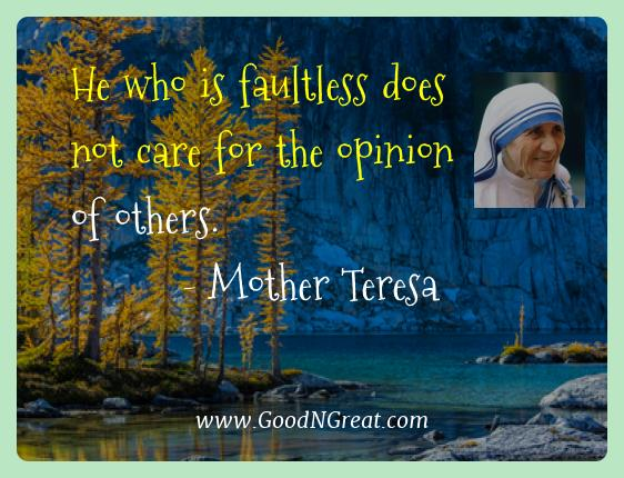 Mother Teresa Best Quotes  - He who is faultless does not care for the opinion of