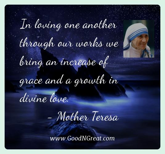 Mother Teresa Best Quotes  - In loving one another through our works we bring an