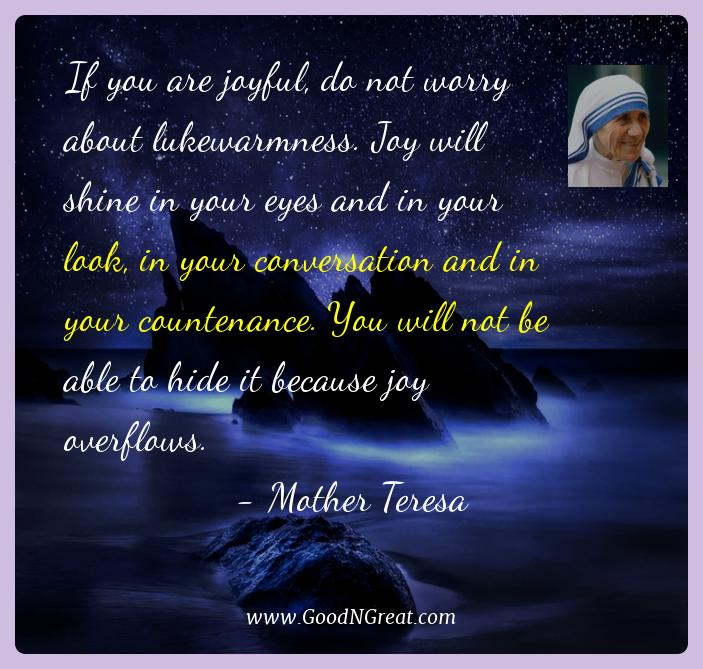 Mother Teresa Best Quotes  - If you are joyful, do not worry about lukewarmness. Joy