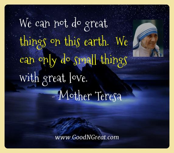Perfect Mother Teresa Best Quotes   We Can Not Do Great Things On This Earth. We Pictures
