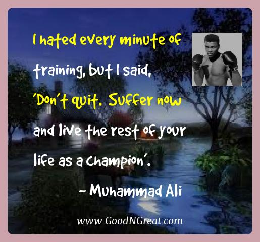 Muhammad Ali Best Quotes  - I hated every minute of training, but I said, 'Don't