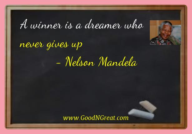 Nelson Mandela Best Quotes  - A winner is a dreamer who never gives