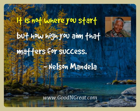 Nelson Mandela Best Quotes  - It is not where you start but how high you aim that matters