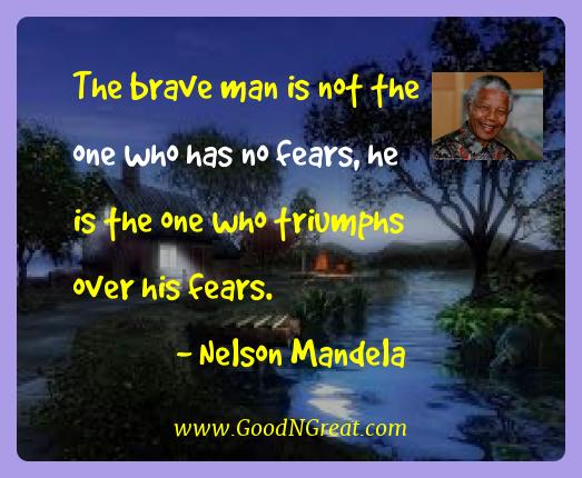 Nelson Mandela Best Quotes  - The brave man is not the one who has no fears, he is the