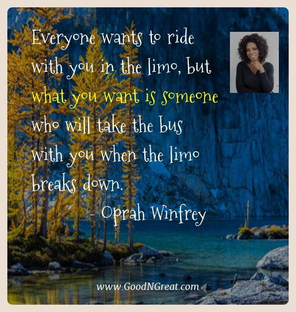Oprah Winfrey Best Quotes  - Everyone wants to ride with you in the limo, but what you