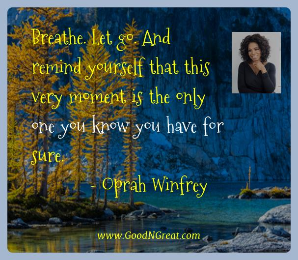 Oprah Winfrey Best Quotes  - Breathe. Let go. And remind yourself that this very moment
