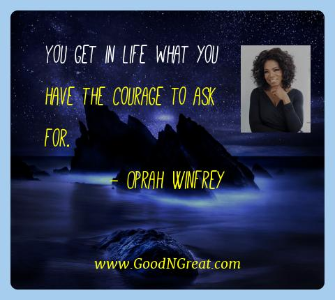 Oprah Winfrey Best Quotes  - You get in life what you have the courage to ask