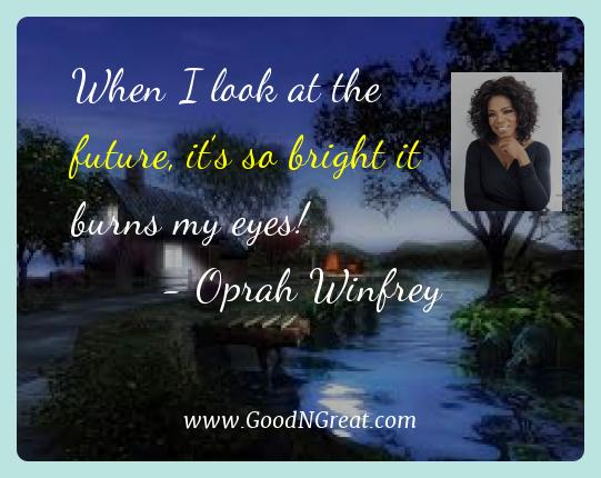 Oprah Winfrey Best Quotes  - When I look at the future, it's so bright it burns my