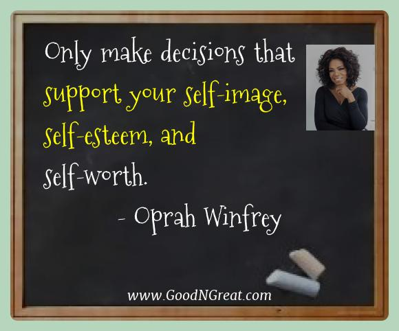 Oprah Winfrey Best Quotes  - Only make decisions that support your self-image,