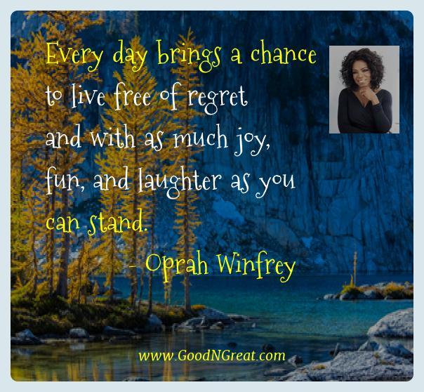 Oprah Winfrey Best Quotes  - Every day brings a chance to live free of regret and with