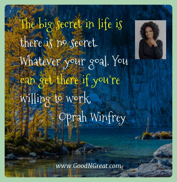 Oprah Winfrey Best Quotes  - The big secret in life is there is no secret. Whatever your