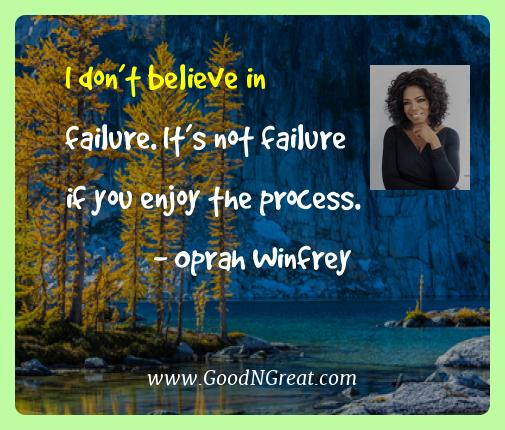 Oprah Winfrey Best Quotes  - I don't believe in failure. It's not failure if you enjoy