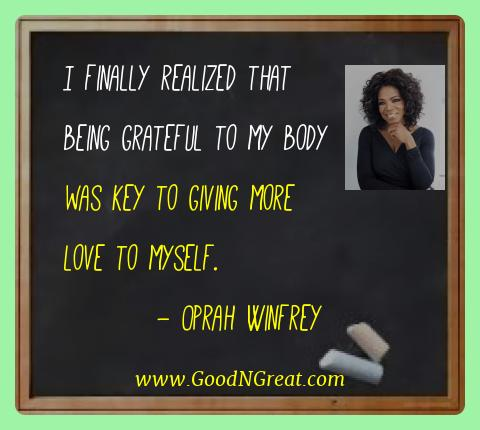 Oprah Winfrey Best Quotes  - I finally realized that being grateful to my body was key