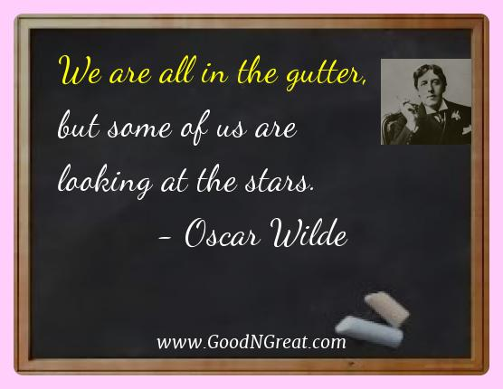 Oscar Wilde Best Quotes  - We are all in the gutter, but some of us are looking at the