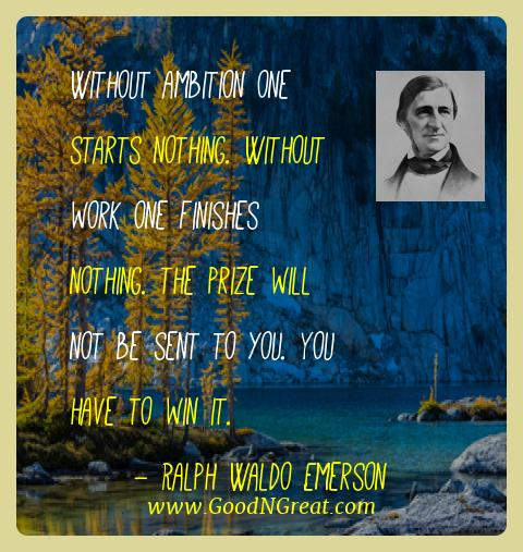 Ralph Waldo Emerson Best Quotes  - Without ambition one starts nothing. Without work one