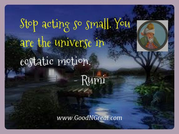 Rumi Best Quotes  - Stop acting so small. You are the universe in ecstatic