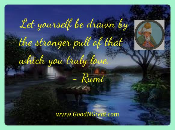 Rumi Best Quotes  - Let yourself be drawn by the stronger pull of that which