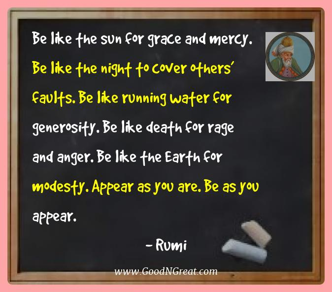 Rumi Best Quotes  - Be like the sun for grace and mercy. Be like the night to