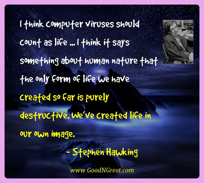 Stephen Hawking Best Quotes  - I think computer viruses should count as life ... I think
