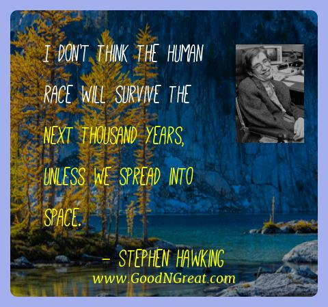 Stephen Hawking Best Quotes  - I don't think the human race will survive the next