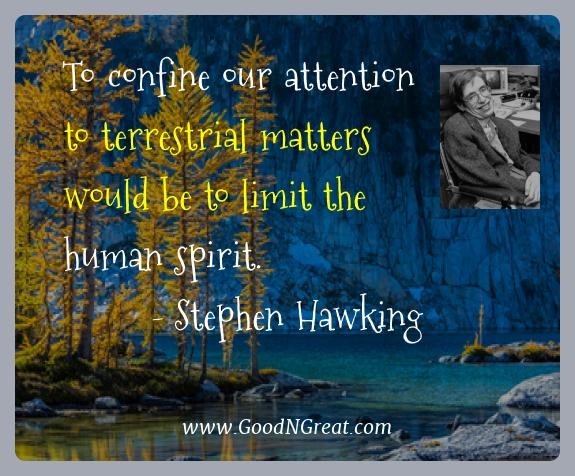 Stephen Hawking Best Quotes  - To confine our attention to terrestrial matters would be to