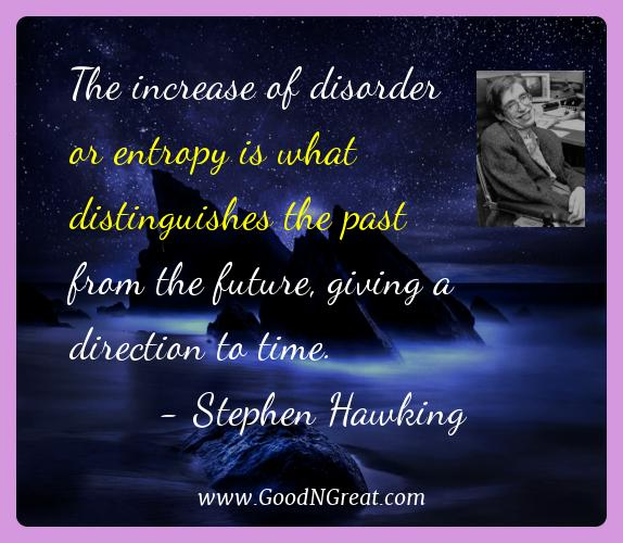 Stephen Hawking Best Quotes  - The increase of disorder or entropy is what distinguishes