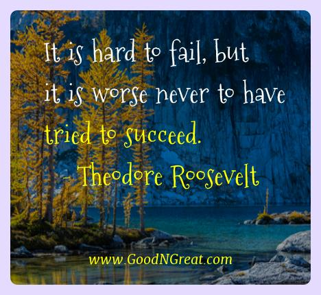 Theodore Roosevelt Best Quotes  - It is hard to fail, but it is worse never to have tried to