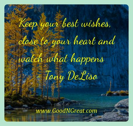 Tony Deliso Best Quotes  - Keep your best wishes, close to your heart and watch what