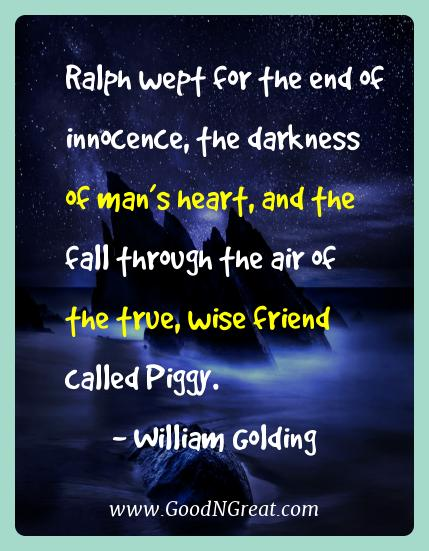 William Golding Best Quotes  - Ralph wept for the end of innocence, the darkness of man's