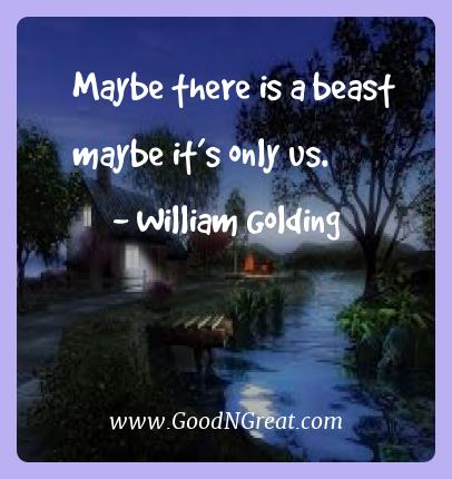 William Golding Best Quotes  - Maybe there is a beast maybe it's only