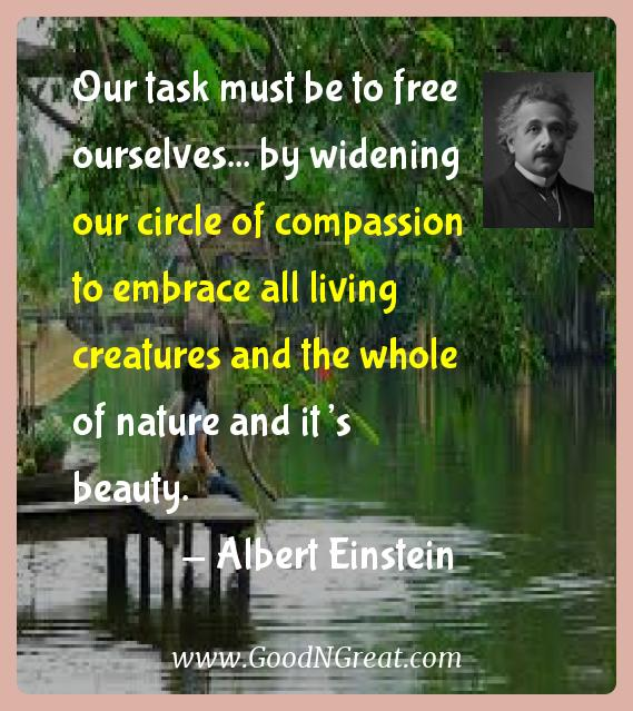 Albert Einstein Inspirational Quotes  - Our task must be to free ourselves... by widening our
