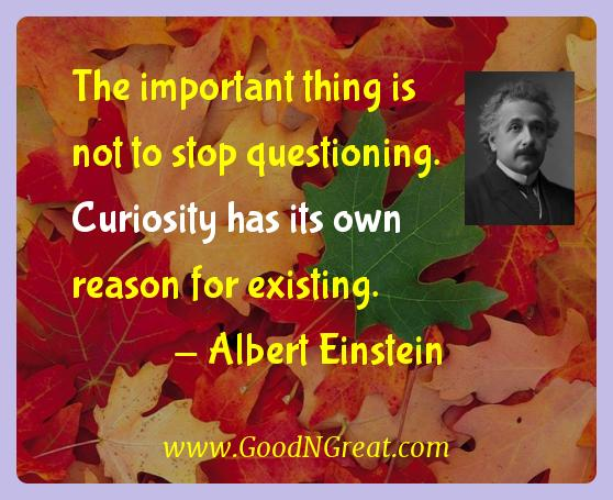 Albert Einstein Inspirational Quotes  - The important thing is not to stop questioning.  Curiosity