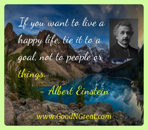 Albert Einstein Inspirational Quotes  - If you want to live a happy life, tie it to a goal, not to