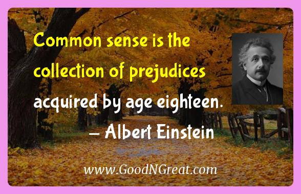 Albert Einstein Inspirational Quotes  - Common sense is the collection of prejudices acquired by