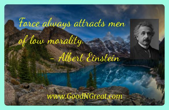 Albert Einstein Inspirational Quotes  - Force always attracts men of low