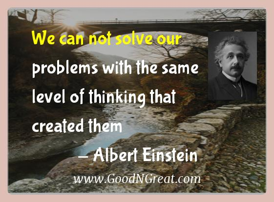 Albert Einstein Inspirational Quotes  - We can not solve our problems with the same level of