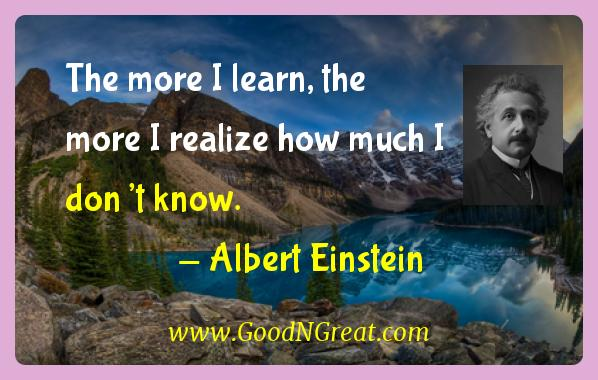 Albert Einstein Inspirational Quotes  - The more I learn, the more I realize how much I don't
